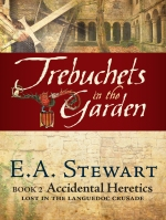 Trebuchets in the Garden - Book 2 of the Accidental Heretics series