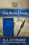 The Blue Door...More Accidental Heretics Tales